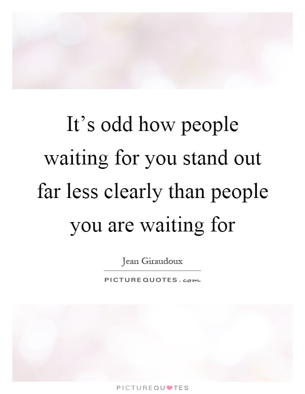 It's odd how people waiting for you stand out far less clearly than people you are waiting for Picture Quote #1