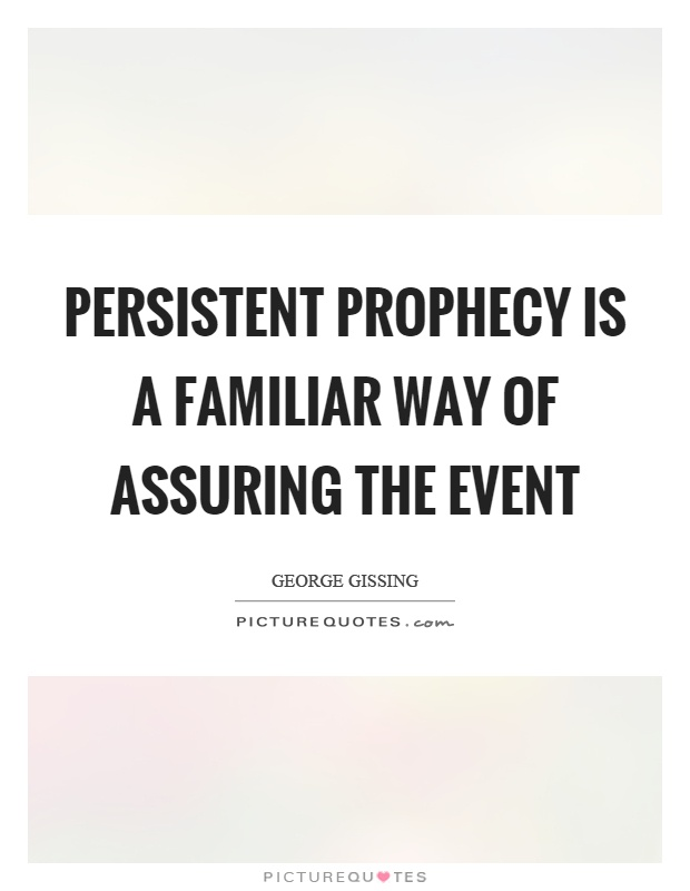 Persistent prophecy is a familiar way of assuring the event Picture Quote #1