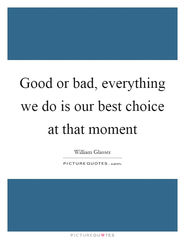 Good or bad, everything we do is our best choice at that moment Picture Quote #1