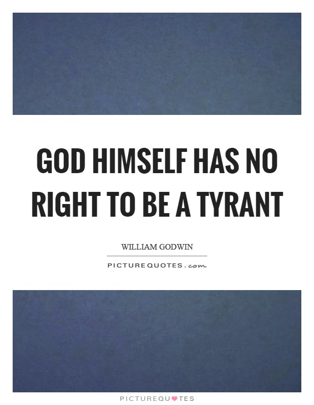 God himself has no right to be a tyrant Picture Quote #1