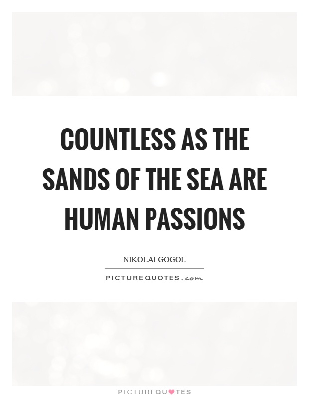Countless as the sands of the sea are human passions Picture Quote #1