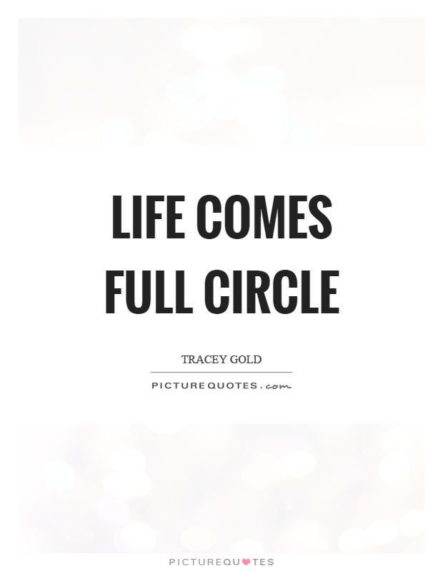 Life comes full circle Picture Quote #1
