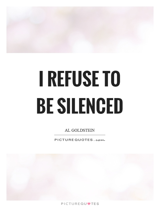 I refuse to be silenced Picture Quote #1