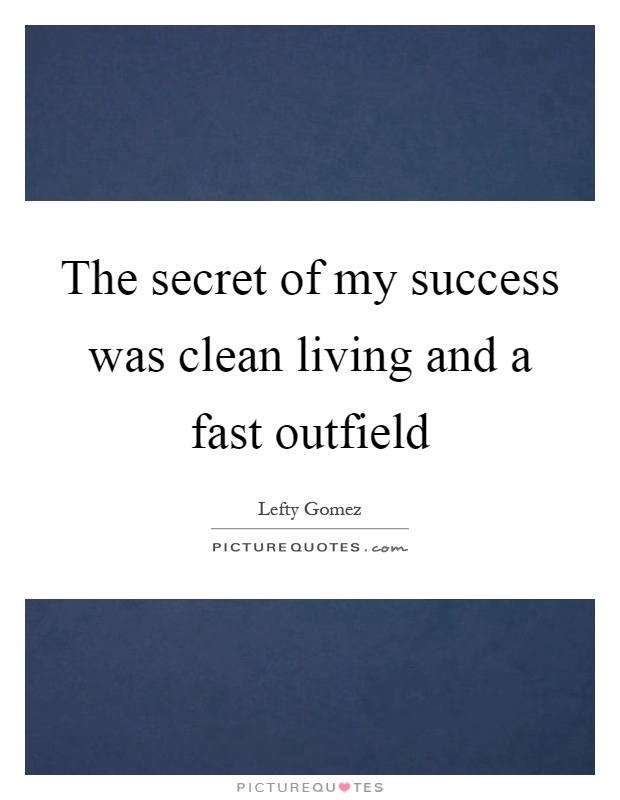 The secret of my success was clean living and a fast outfield Picture Quote #1