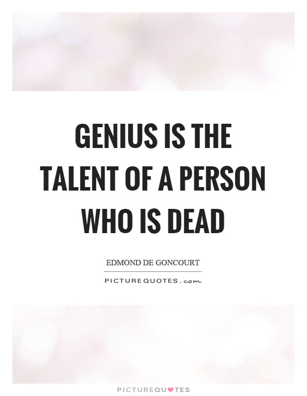 Genius Is The Talent Of A Person Who Dead Picture Quote 1