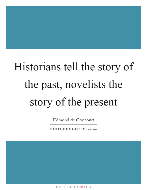 Historians tell the story of the past, novelists the story of the present Picture Quote #1