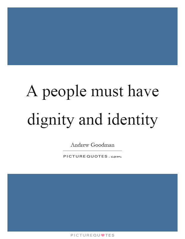 A people must have dignity and identity Picture Quote #1