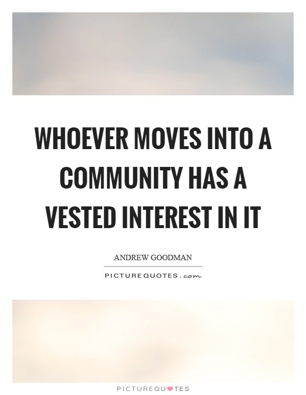 Whoever moves into a community has a vested interest in it Picture Quote #1