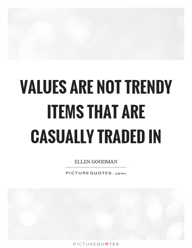 Values are not trendy items that are casually traded in Picture Quote #1