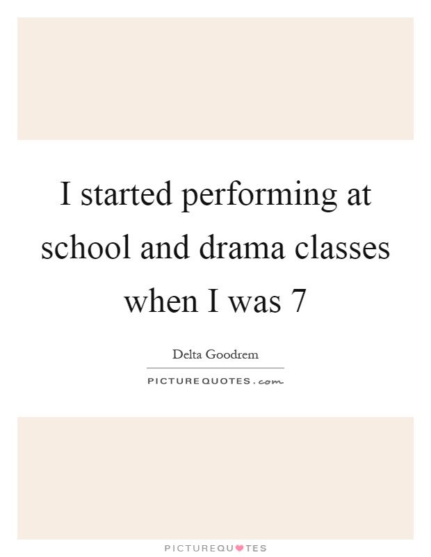 I started performing at school and drama classes when I was 7 Picture Quote #1