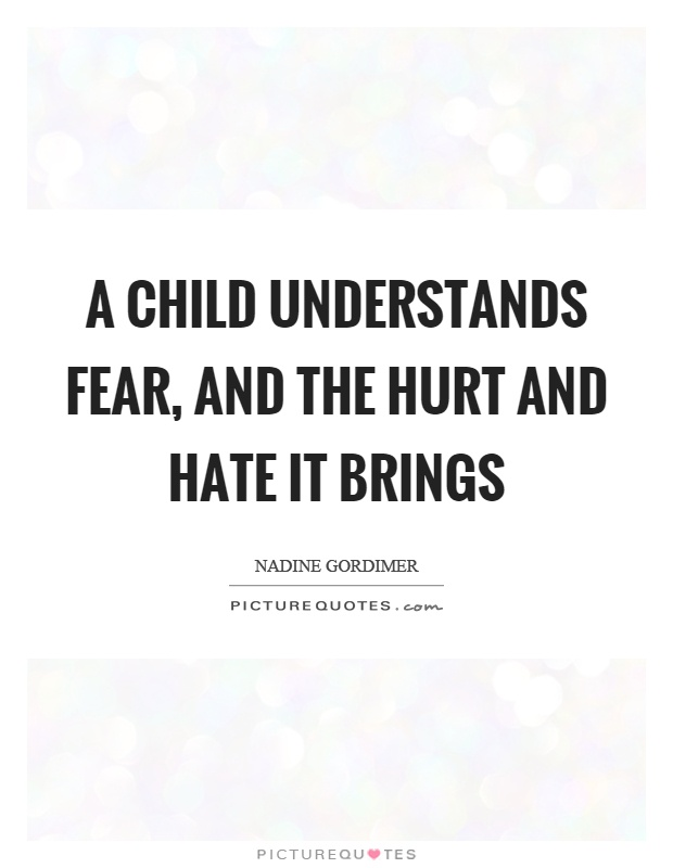 A child understands fear, and the hurt and hate it brings Picture Quote #1