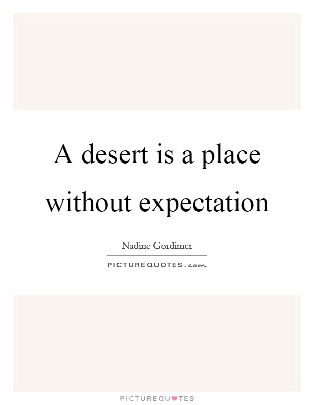 A desert is a place without expectation Picture Quote #1
