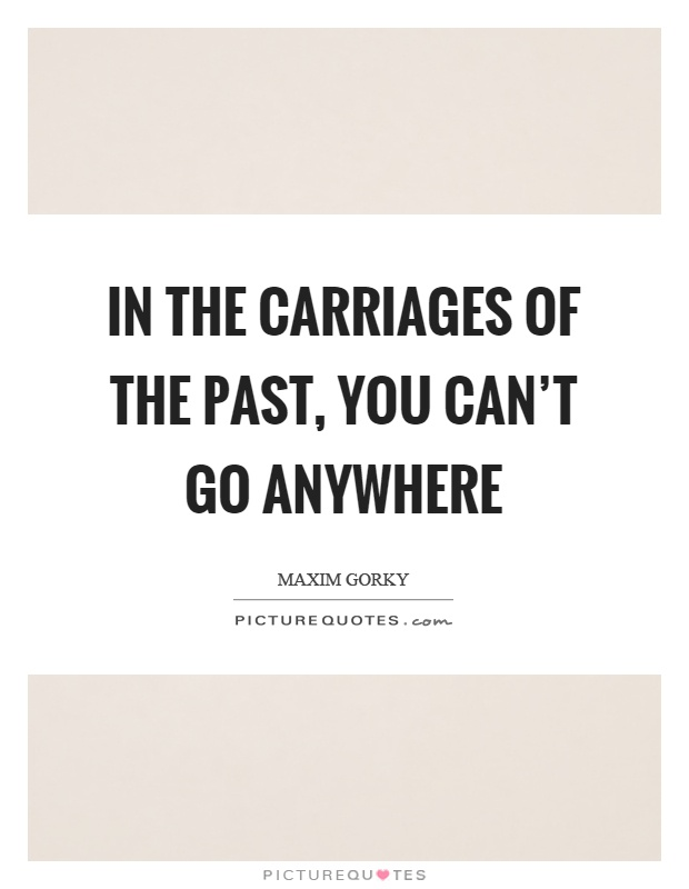 In the carriages of the past, you can't go anywhere Picture Quote #1