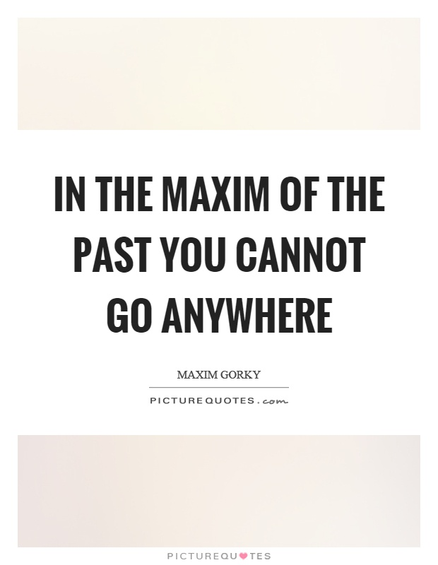 In the maxim of the past you cannot go anywhere Picture Quote #1