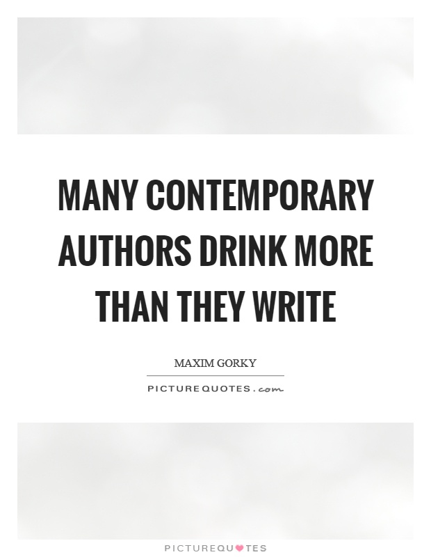 Many contemporary authors drink more than they write Picture Quote #1
