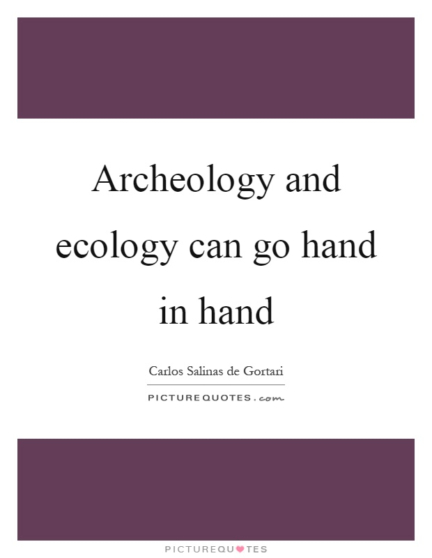 Archeology and ecology can go hand in hand Picture Quote #1
