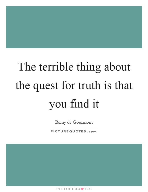 The terrible thing about the quest for truth is that you find it Picture Quote #1
