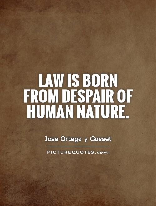 Law is born from despair of human nature Picture Quote #1