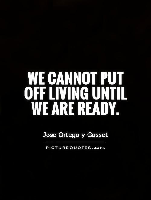 We cannot put off living until we are ready Picture Quote #1