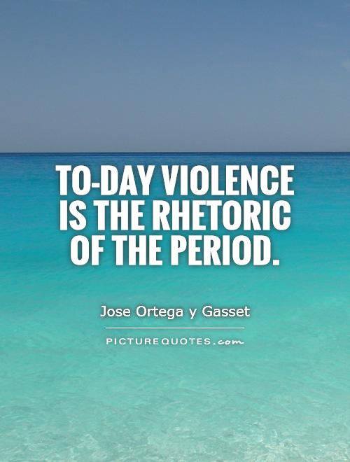 To-day violence is the rhetoric of the period Picture Quote #1