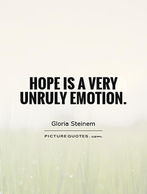 Hope is a very unruly emotion Picture Quote #1