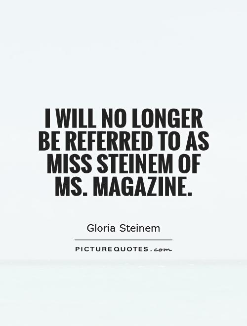 Magazine Quotes Awesome I Will No Longer Be Referred To As Miss Steinem Of Msmagazine