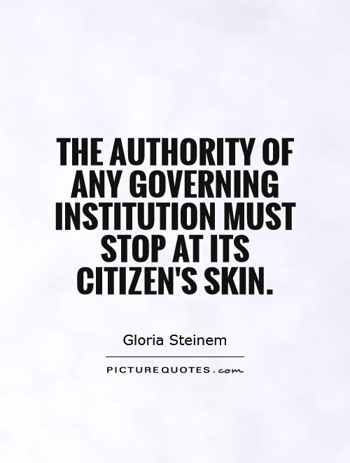 The authority of any governing institution must stop at its citizen's skin Picture Quote #1