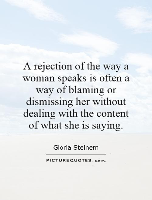 A rejection of the way a woman speaks is often a way of blaming or dismissing her without dealing with the content of what she is saying Picture Quote #1