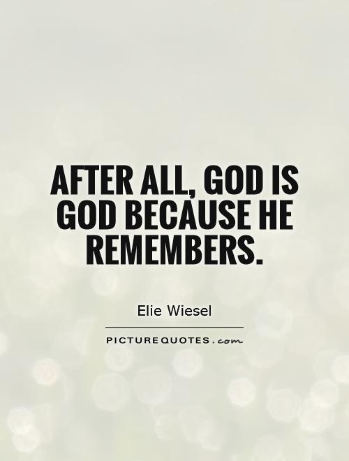 After all, God is God because he remembers Picture Quote #1