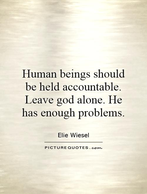 Human beings should be held accountable. Leave god alone. He has enough problems Picture Quote #1