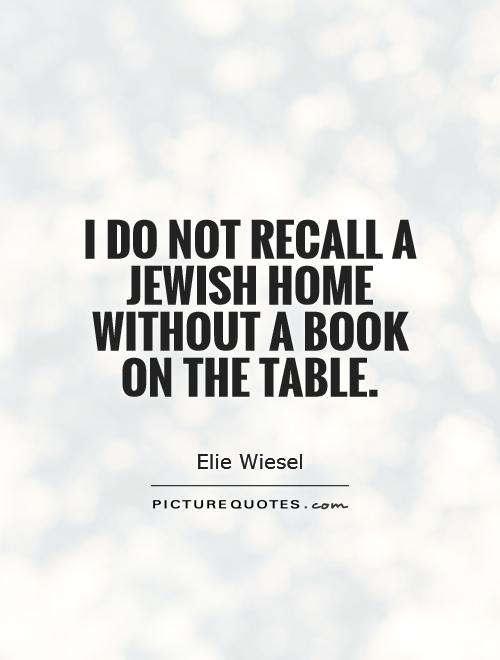 I do not recall a Jewish home without a book on the table Picture Quote #1