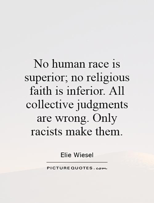 No human race is superior; no religious faith is inferior. All collective judgments are wrong. Only racists make them Picture Quote #1