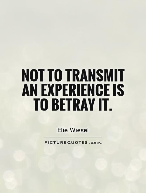 Not to transmit an experience is to betray it Picture Quote #1