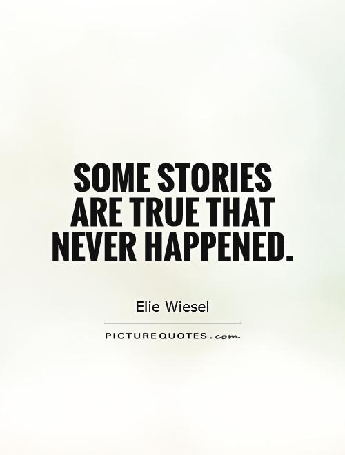 Some stories are true that never happened Picture Quote #1