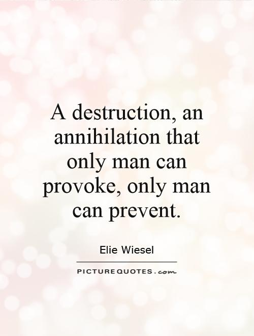 A destruction, an annihilation that only man can provoke, only man can prevent Picture Quote #1