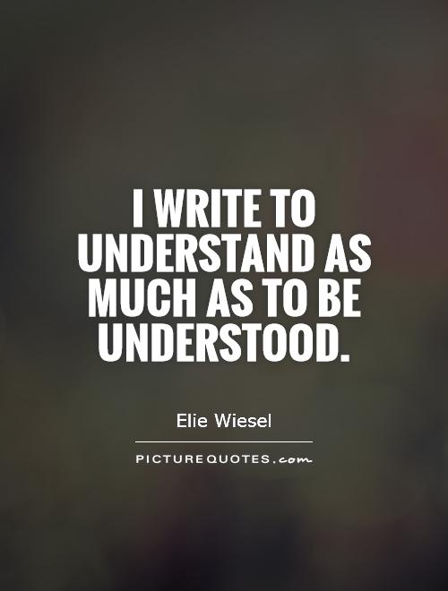 I write to understand as much as to be understood Picture Quote #1