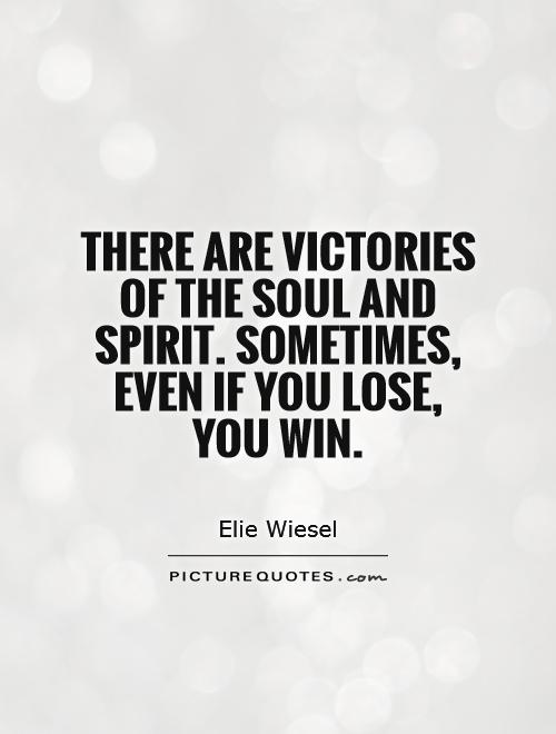 Win Or Lose Quotes Prepossessing There Are Victories Of The Soul And Spiritsometimes Even If