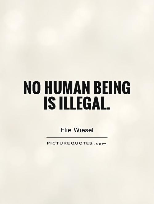 No human being is illegal Picture Quote #1