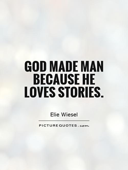 God made man because He loves stories Picture Quote #1