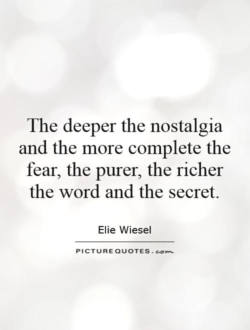 The deeper the nostalgia and the more complete the fear, the purer, the richer the word and the secret Picture Quote #1