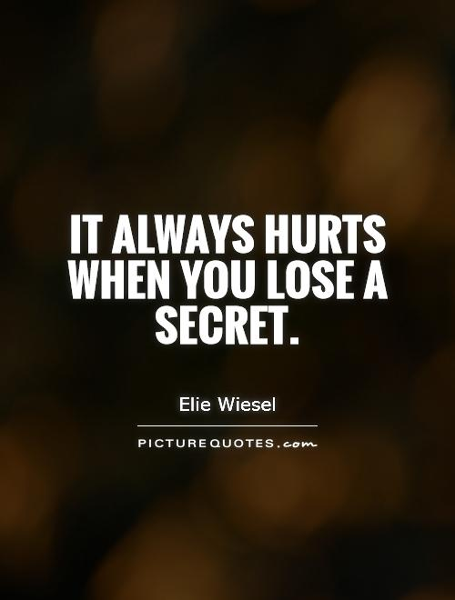 It always hurts when you lose a secret Picture Quote #1