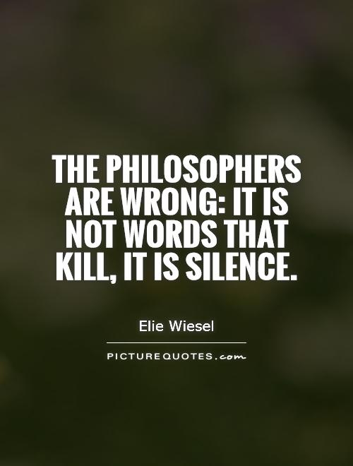 The philosophers are wrong: it is not words that kill, it is silence Picture Quote #1