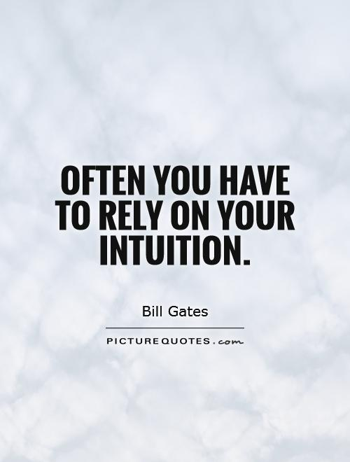 Often you have to rely on your intuition Picture Quote #1
