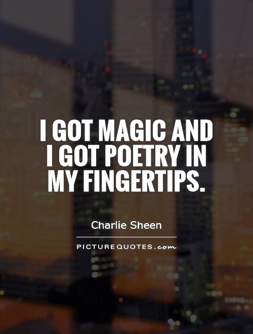 I got magic and I got poetry in my fingertips Picture Quote #1