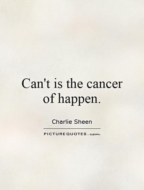 Can't is the cancer of happen Picture Quote #1