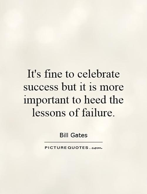 It's fine to celebrate success but it is more important to heed the lessons of failure Picture Quote #1