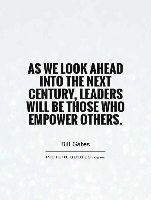 As we look ahead into the next century, leaders will be those who empower others Picture Quote #1