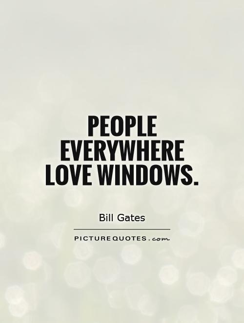People everywhere love windows picture quotes for Window quoter