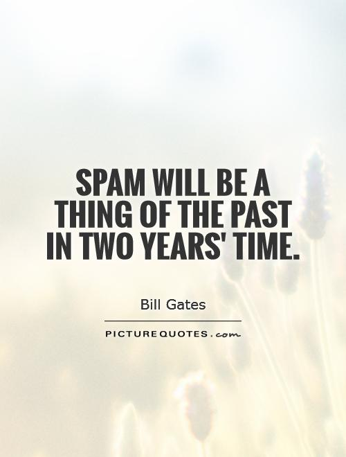 Spam will be a thing of the past in two years' time Picture Quote #1