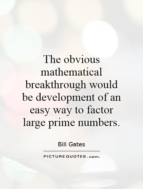 The obvious mathematical breakthrough would be development of an easy way to factor large prime numbers Picture Quote #1